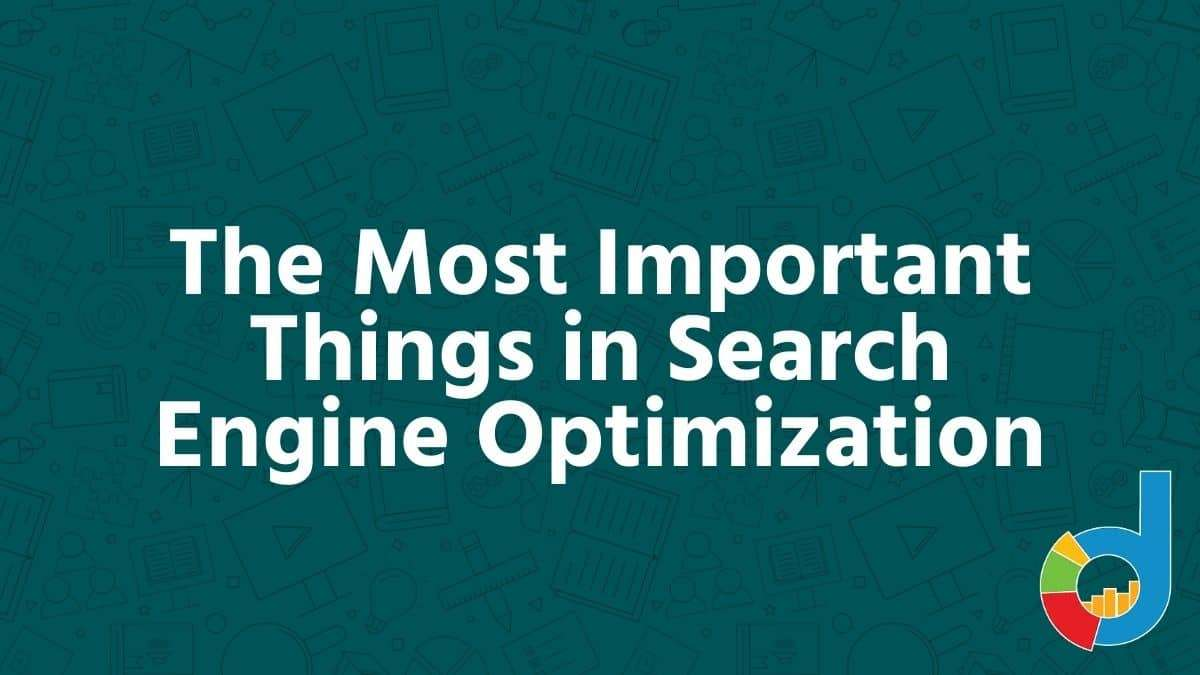 The Most Important Things In Search Engine Optimization