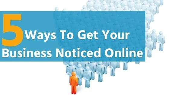 5 Ways To Get Your Business Noticed Online