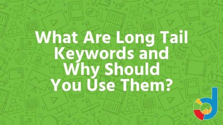 What Are Long Tail Keywords And Why Should You Use Them