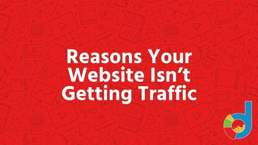 Reasons Your Website Isnt Getting Traffic
